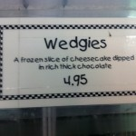 Have You Eaten A Wedgie Today?